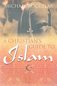 A Christian's Guide to Islam  -     By: Michael D. McCullar