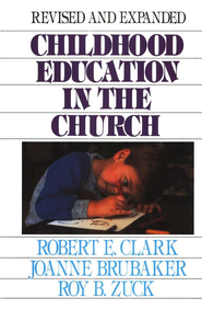 Childhood Education in the Church   -     By: Robert Clark, Joanne Brubaker, Roy B. Zuck
