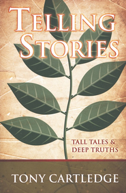 Telling Stories: Tall Tales & Deep Truths  -     By: Tony Cartledge
