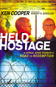 Held Hostage: A Serial Bank Robber's Road to Redemption - eBook  -     By: Ken Cooper
