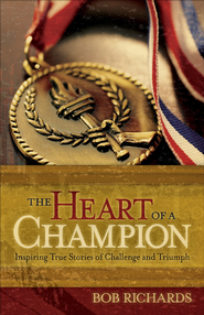 Heart of a Champion, The: Inspiring True Stories of Challenge and Triumph - eBook  -     By: Bob Richards