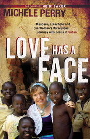 Love Has a Face: Mascara, a Machete and One Woman's Miraculous Journey with Jesus in Sudan - eBook  -     By: Michele Perry