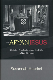 Aryan Jesus: Christian Theologians and the Bible in Nazi Germany  -     By: Susannah Heschel