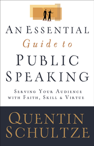 Essential Guide to Public Speaking, An: Serving Your Audience with Faith, Skill, and Virtue - eBook  -     By: Quentin J. Schultze