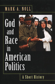God and Race in American Politics: A Short History  -              By: Mark A. Noll