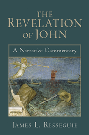 Revelation of John, The: A Narrative Commentary - eBook  -     By: James L. Resseguie
