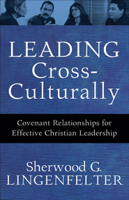 Leading Cross-Culturally: Covenant Relationships for Effective Christian Leadership - eBook  -     By: Sherwood G. Lingenfelter