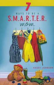 7 Ways to Be a S.M.A.R.T.E.R. Mom   -     By: Kasey Johnson