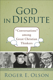God in Dispute: Conversations among Great Christian Thinkers - eBook  -     By: Roger E. Olson