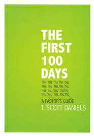 The First 100 Days: A Pastor's Guide  -     By: Scott Daniels
