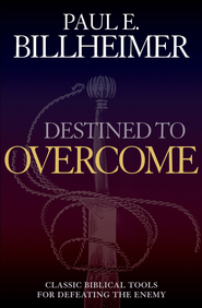 Destined to Overcome: Exercising Your Spiritual Authority - eBook  -     By: Paul E. Billheimer