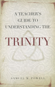 A Teacher's Guide to Understanding the Trinity  -     By: Samuel M. Powell