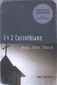 Meditative Commentary Series: 1 and 2 Corinthians Jesus, Cross, church  -     By: Earl Lavender