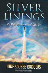 Silver Linings: My Life Before and After Challenger 7   -     By: June Scobee Rodgers