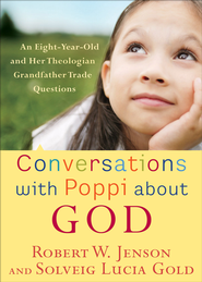 Conversations with Poppi about God: An Eight-Year-Old and Her Theologian Grandfather Trade Questions - eBook  -     By: Robert W. Jenson, Solveig Lucia Gold