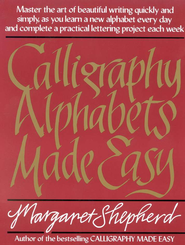 Calligraphy Alphabets Made Easy   -     By: Margaret Shepherd