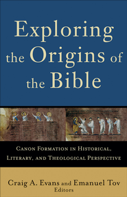 Exploring the Origins of the Bible: Canon Formation in Historical, Literary, and Theological Perspective - eBook  -     Edited By: Lee Martin McDonald     By: Emanuel Tov, Craig A. Evans