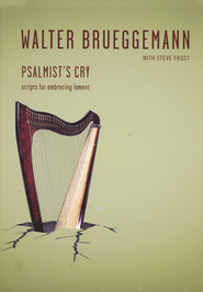 Psalmist's Cry: Scripts for Embracing Lament--Book and DVD  -     By: Walter Brueggemann, Steve Frost