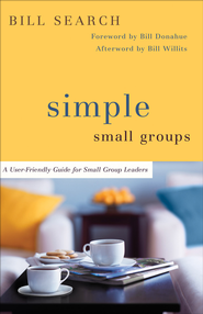 Simple Small Groups: A User-Friendly Guide for Small Group Leaders - eBook  -     By: Bill Search