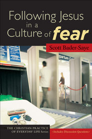 Following Jesus in a Culture of Fear - eBook  -     By: Scott Bader-Saye