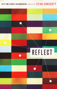 Reflect: Fifty-two Stories for Worshipers   -     By: Stan Endicott