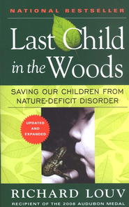 Last Child in the Woods: Saving Our Children from Nature-Deficit Disorder  -              By: Richard Louv