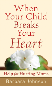 When Your Child Breaks Your Heart: Help for Hurting Moms - eBook  -     By: Barbara Johnson
