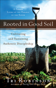 Rooted in Good Soil: Cultivating and Sustaining Authentic Discipleship - eBook  -     By: Tri Robinson