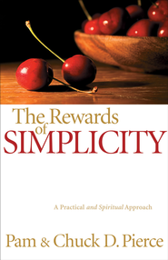 Rewards of Simplicity, The: A Practical and Spiritual Approach - eBook  -     By: Pam Pierce, Chuck D. Pierce