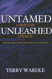 Untamed Christian, Unleashed Church: The Extravagance of the Holy Spirit in Life and Ministry  -     By: Terry Wardle