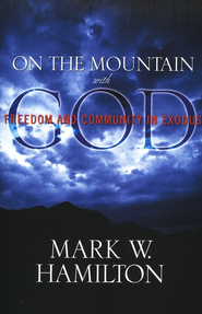 On the Mountain with God: Freedom and Community in Exodus  -     By: Mark W. Hamilton