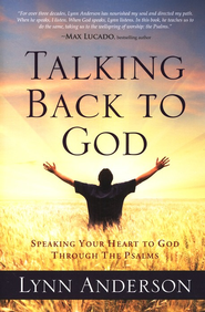 Talking Back To God: Speaking Your Heart To God Through The Psalms  -     By: Lynn Anderson