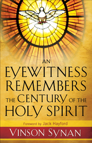 Eyewitness Remembers the Century of the Holy Spirit, An - eBook  -     By: Vinson Synan