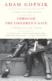 Through the Children's Gate: A Home in New York - eBook  -     By: Adam Gopnik