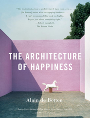 The Architecture of Happiness - eBook  -     By: Alain De Botton