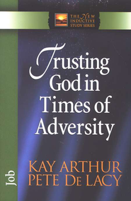 Trusting God in Times of Adversity (Job)   -     By: Kay Arthur, Pete DeLacy