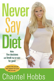 Never Say Diet: Make Five Decisions and Break the Fat Habit for Good - eBook  -     By: Chantel Hobbs
