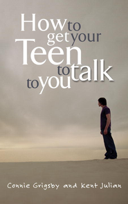HOW TO GET YOUR TEEN TO TALK - eBook  -     By: Connie Grigsby, Kent Julian