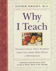 Why I Teach: Inspirational True Stories from Teachers Who Make a Difference - eBook  -     By: Esther Wright
