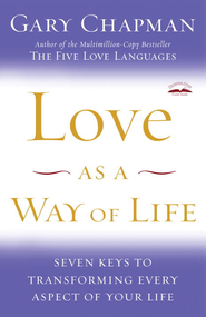 Love as a Way of Life: Seven Keys to Transforming Every Aspect of Your Life - eBook  -     By: Gary Chapman
