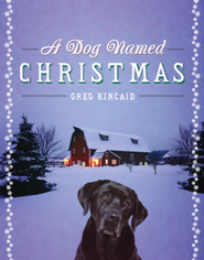 A Dog Named Christmas - eBook  -     By: Greg Kincaid