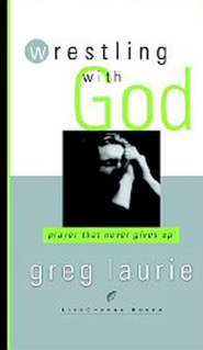 Wrestling with God: Prayer That Never Gives Up - eBook  -     By: Greg Laurie