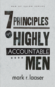 7 Principles of Highly Accountable Men   -     By: Mark R. Laaser