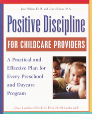 Positive Discipline for Childcare Providers: A Practical and Effective Plan for Every Preschool and Daycare Program - eBook  -     By: Jane Nelsen, Cheryl Erwin