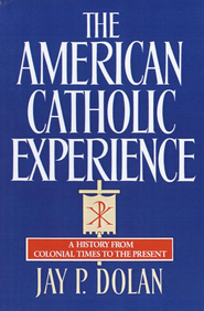 The American Catholic Experience - eBook  -     By: Jay P. Dolan