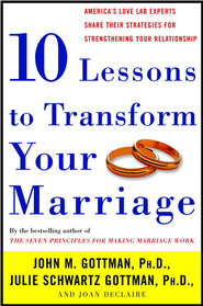 Ten Lessons to Transform Your Marriage: America's Love Lab Experts Share Their Strategies for Strengthening Your Relationship - eBook  -     By: John Gottman