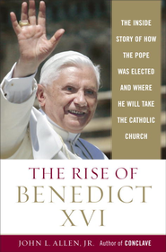 The Rise of Benedict XVI: The Inside Story of How the Pope was Elected and Where He Will Take the Catholic Church - eBook  -     By: John L. Allen Jr.