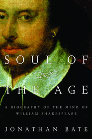 Soul of the Age: A Biography of the Mind of William Shakespeare - eBook  -     By: Jonathan Bate