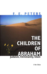 The Children of Abraham: Judaism, Christianity, Islam   -     By: F.E. Peters
