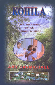 Kohila: The Shaping of an Indian Nurse  -     By: Amy Carmichael